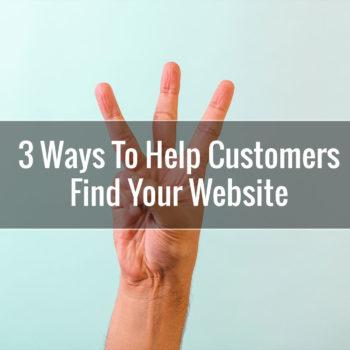 3 Ways To Help Customers Find Your Website