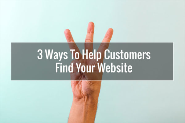 3 Ways To Help Customers Find Your Website