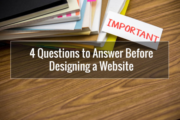 4 Questions to Answer Before Designing a Website
