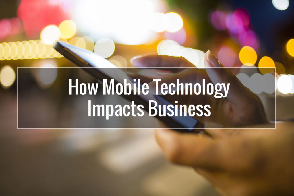 How Mobile Technology Impacts Business