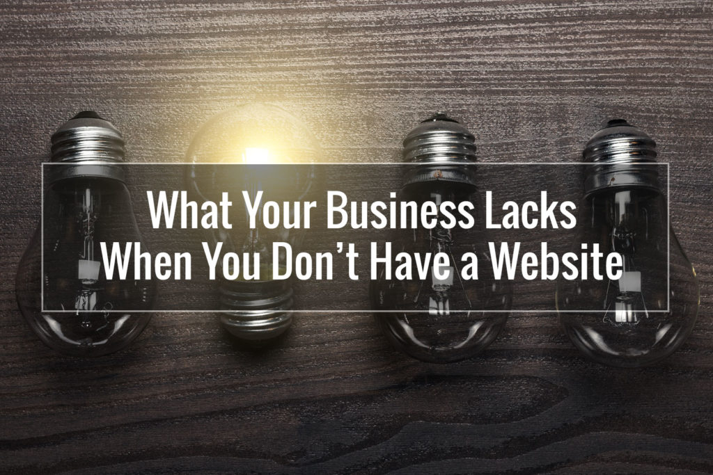 What Your Business Lacks When You Don't Have a Website