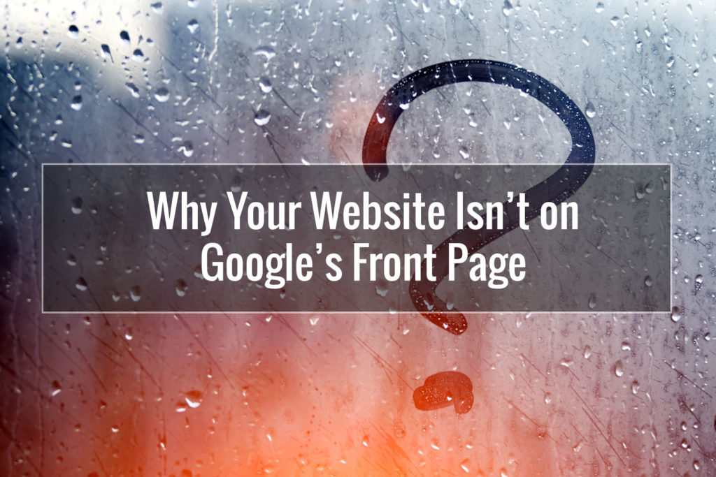 Why Your Website Isn't on Google's Front Page